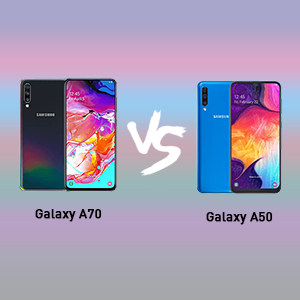 samsung galaxy a70 VS samsung galaxy a50